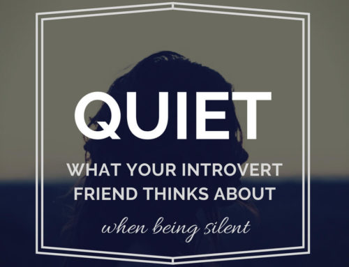 Quiet : What Your Introvert Friend Thinks About