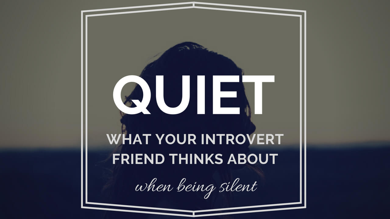quiet what your introvert friend thinks about