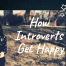 How Introverts Get Happy