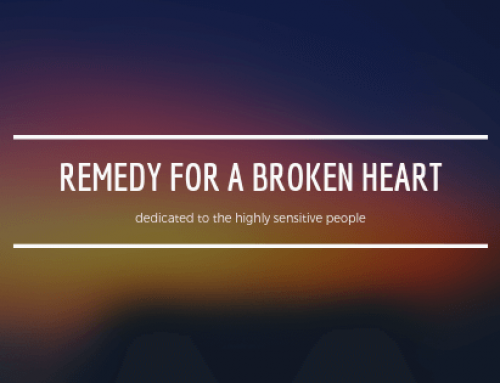 Remedy for a broken heart – dedicated to the highly sensitive